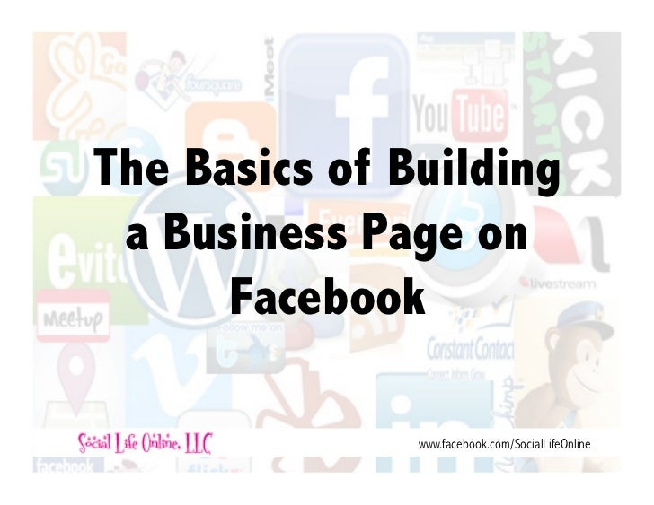 The Basics of Building a Business Page on      Facebook               www.facebook.com/SocialLifeOnline