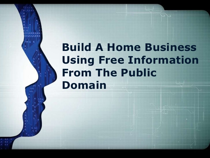 Build a home business using free information from the public domain