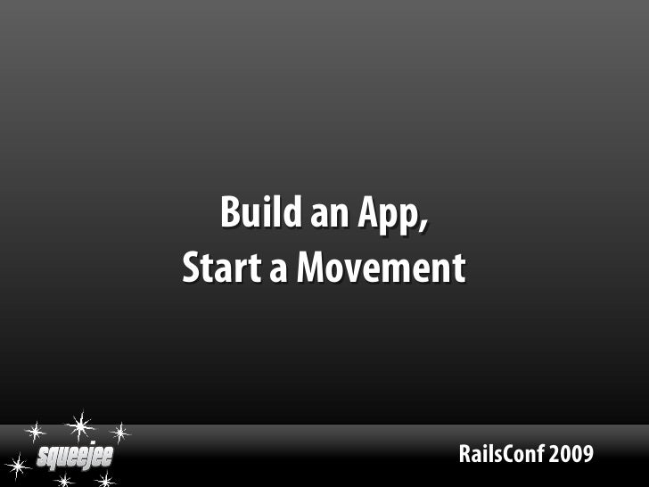 Build an App, Start a Movement                  RailsConf 2009