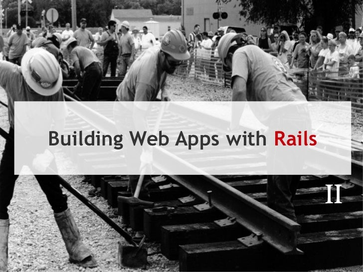 Building Web Apps with Rails                               II