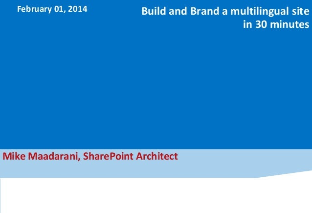 February 01, 2014  Build and Brand a multilingual site in 30 minutes  Mike Maadarani, SharePoint Architect