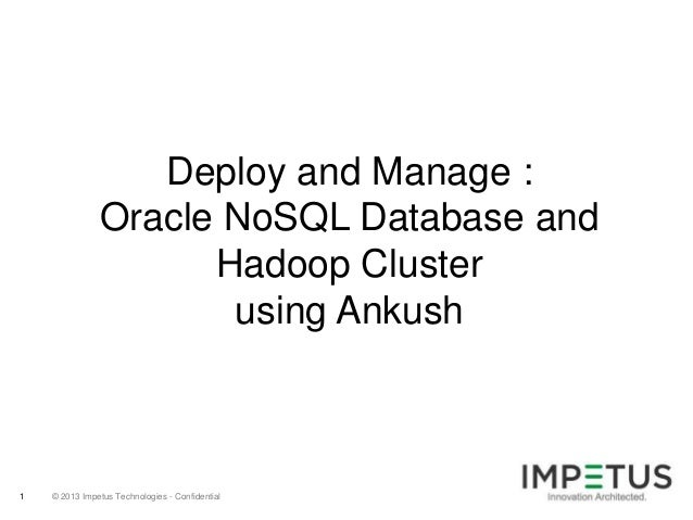 Deploy and Manage : Oracle NoSQL Database and Hadoop Cluster using Ankush  1  © 2013 Impetus Technologies - Confidential