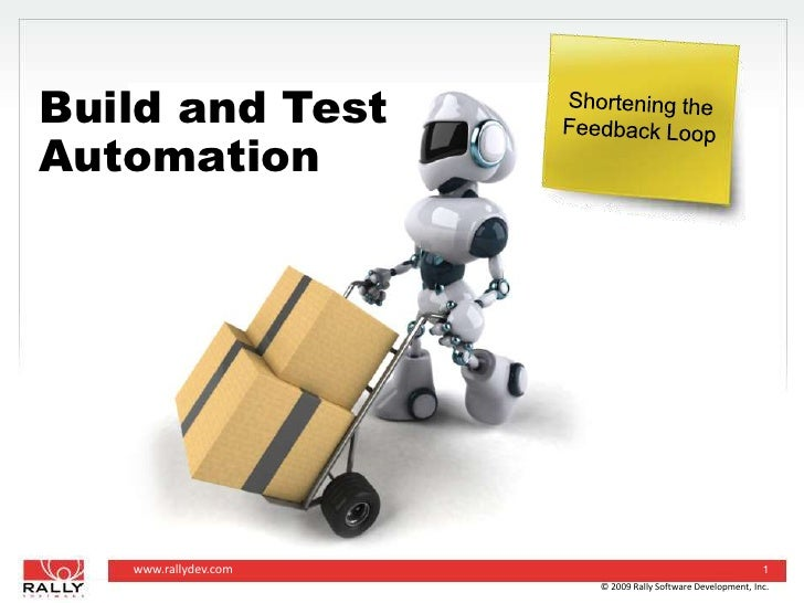 © 2009 Rally Software Development, Inc.<br />1<br />Build and Test Automation<br />Shortening theFeedback Loop<br />