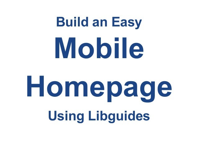 Build an EasyMobileHomepageUsing Libguides