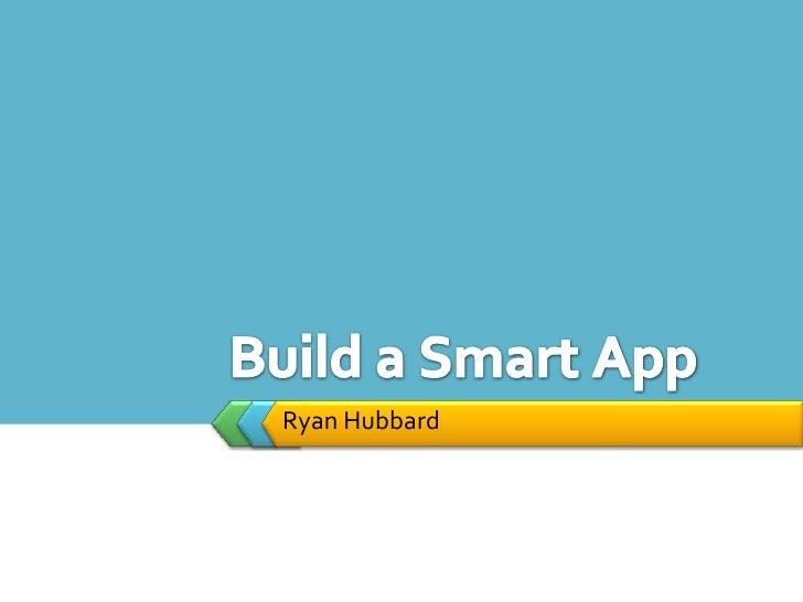 Ryan Hubbard<br />Build a Smart App<br />