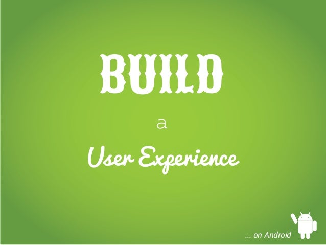 BUILD a User Experience ... on Android