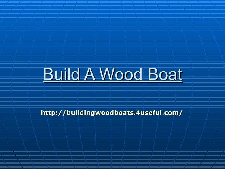 Build A Wood Boathttp://buildingwoodboats.4useful.com/