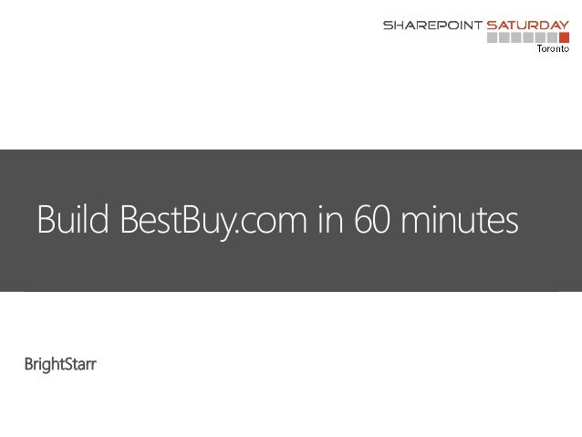 Build BestBuy.com in 60 minutes [SharePoint Saturday Toronto]