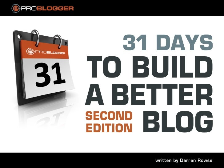 31 daysto builda betteredition blogsecond      written by Darren Rowse