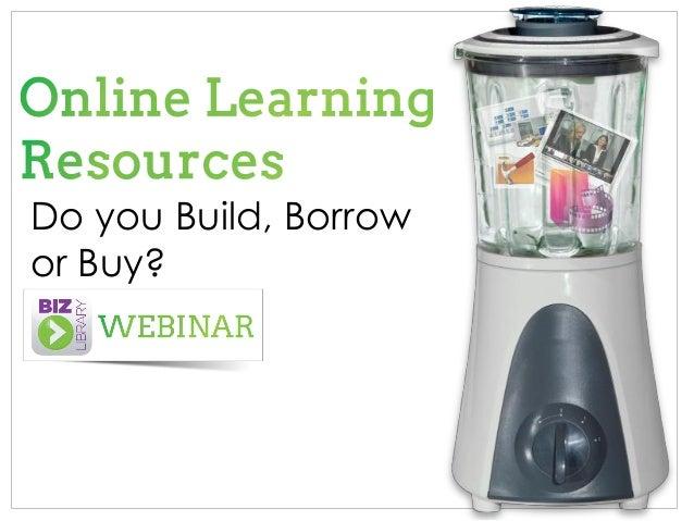 Online Training Resources. Do You Build, Borrow or Buy? - Webinar 05_21_14