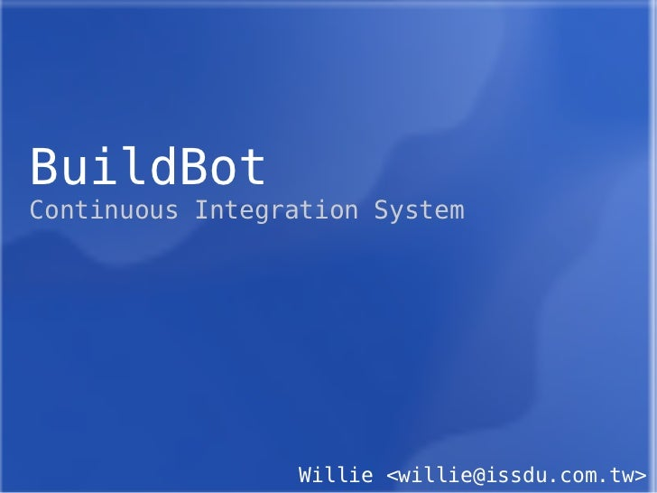 BuildBot Continuous Integration System Willie <willie@issdu.com.tw>