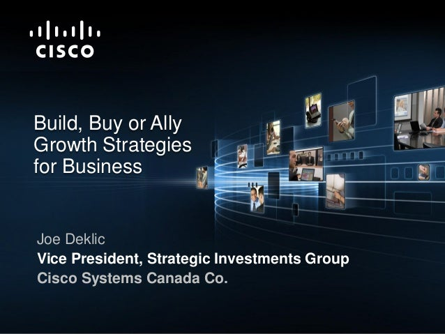 © 2009 Cisco Systems, Inc. All rights reserved. Cisco ConfidentialPresentation_ID 1 Build, Buy or Ally Growth Strategies f...