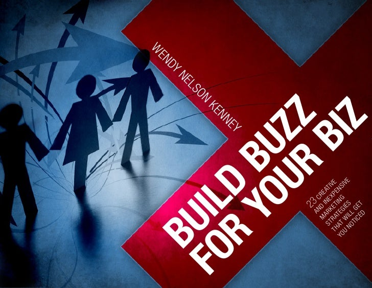 Build Buzz for Your Biz:  23 Creative and Inexpensive Marketing Strategies That Work