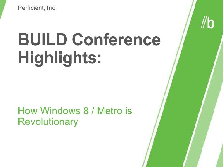 BUILD Conference Highlights:<br />How Windows 8 / Metro is Revolutionary<br />Perficient, Inc.<br />