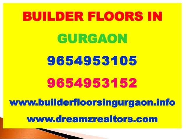 BUILDER FLOORS IN GURGAON 9654953105  9654953152 www.builderfloorsingurgaon.info www.dreamzrealtors.com