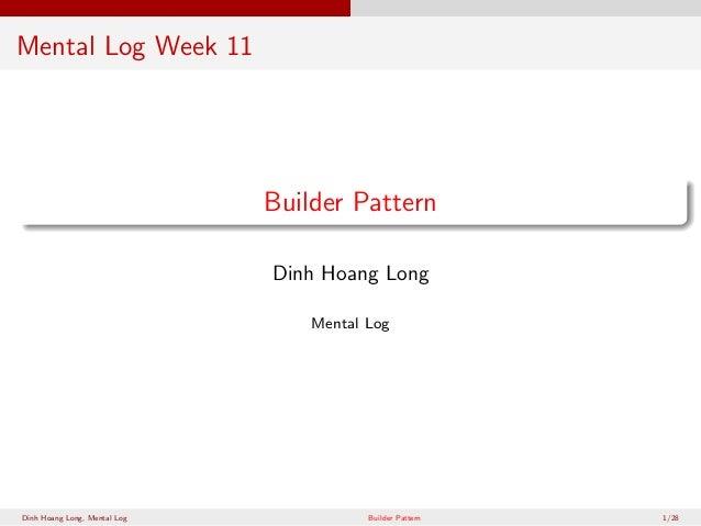Mental Log Week 11  Builder Pattern Dinh Hoang Long Mental Log  Dinh Hoang Long, Mental Log  Builder Pattern  1/28