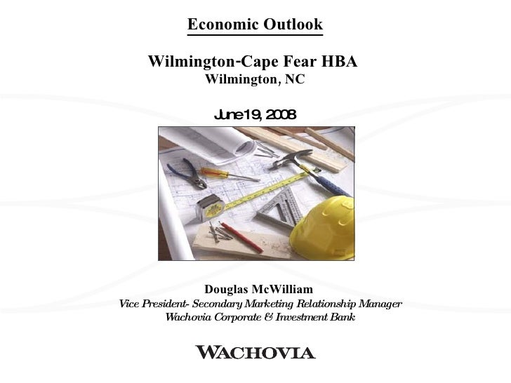 Economic Outlook Wilmington-Cape Fear HBA  Wilmington, NC June 19, 2008 Douglas McWilliam Vice President- Secondary Market...