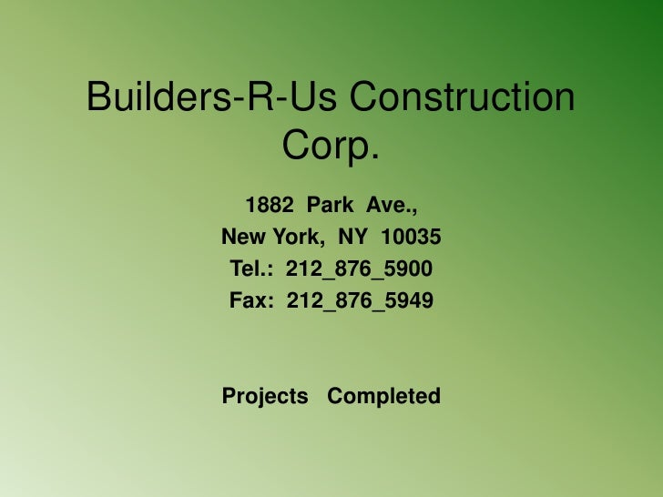Builders-R-Us Construction Corp.<br />1882  Park  Ave., <br />New York,  NY  10035<br />Tel.:  212_876_5900<br />Fax:  212...