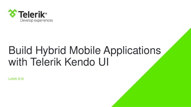 Build Hybrid Mobile Applications with Telerik Kendo UI Lohith G N