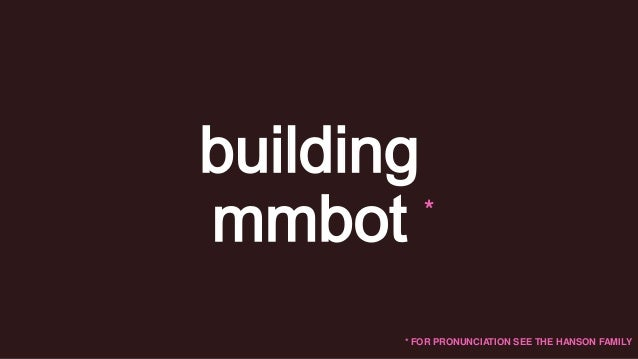 building * mmbot * FOR PRONUNCIATION SEE THE HANSON FAMILY
