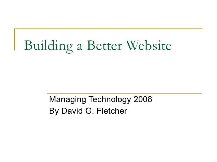 Building a Better Website Managing Technology 2008 By David G. Fletcher