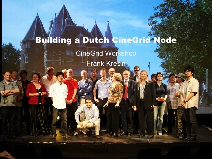 Building a Dutch CineGrid Node CineGrid Workshop Frank Kresin