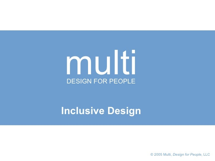 © 2005 Multi,  Design for People , LLC   multi DESIGN FOR PEOPLE Inclusive Design