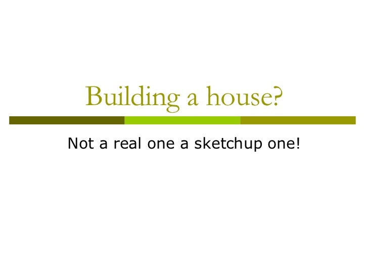 Building a House in Sketchup!