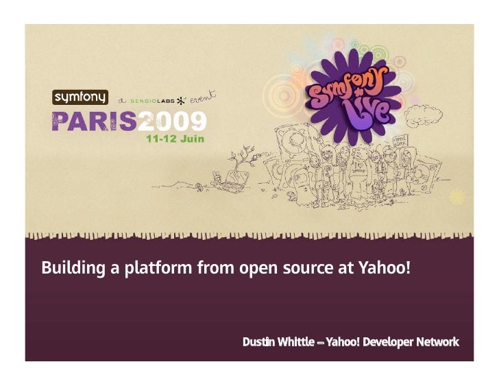 Building a platform from open source at Yahoo!                                                 Dustin Whittle – Yahoo! Dev...