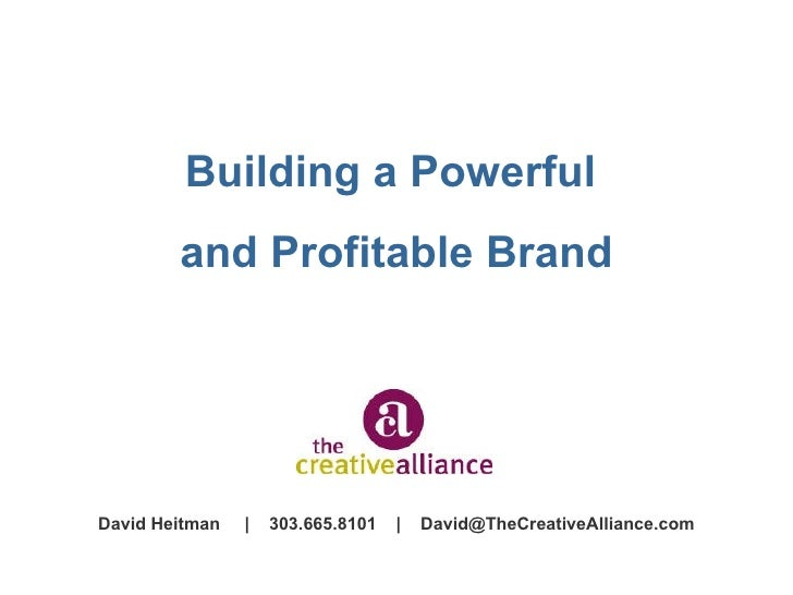 Building a Powerful  and Profitable Brand David Heitman     303.665.8101     [email_address]