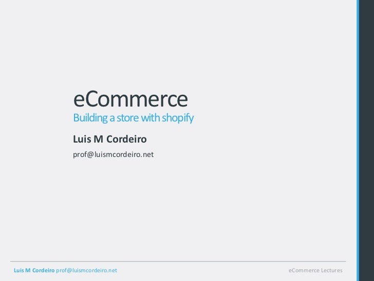 eCommerce                     Building a store with shopify                     Luis M Cordeiro                     prof@l...