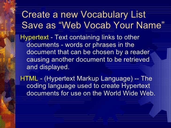 "Create a new Vocabulary List Save as ""Web Vocab Your Name"" <ul><li>Hypertext  - Text containing links to other documents -..."