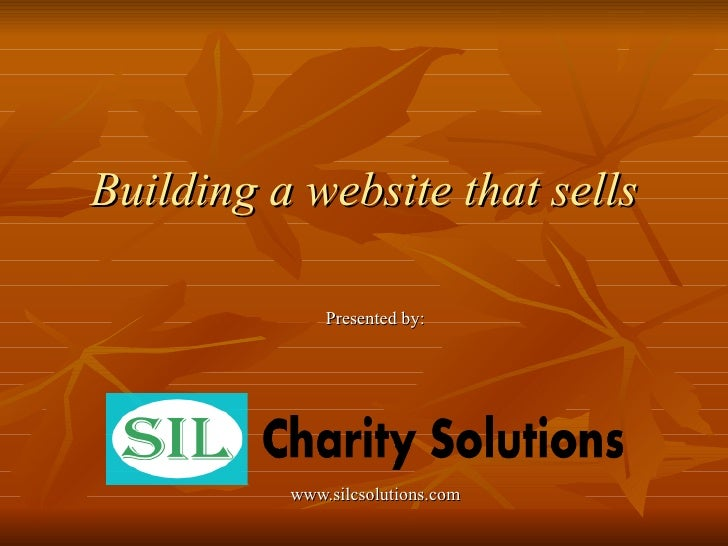 Building a website that sells                Presented by:               www.silcsolutions.com
