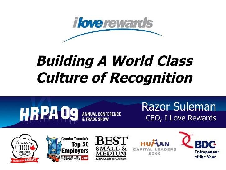 Building A World Class Culture of Recognition Razor Suleman   CEO, I Love Rewards