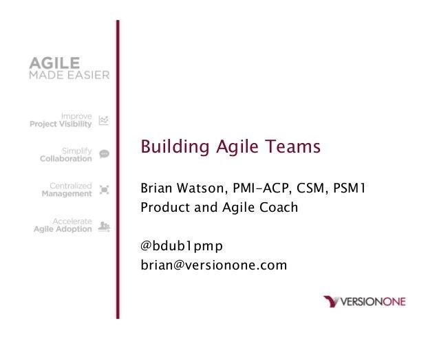Building Agile TeamsBrian Watson, PMI-ACP, CSM, PSM1Product and Agile Coach@bdub1pmpbrian@versionone.com