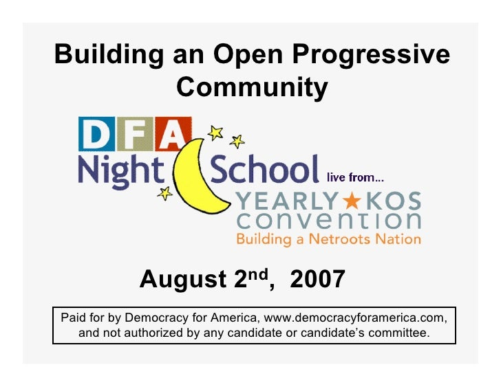 Building an Open Progressive          Community                  August 2nd, 2007 Paid for by Democracy for America, www.d...