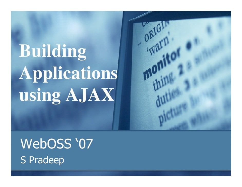 Building Applications using AJAX  WebOSS '07 S Pradeep