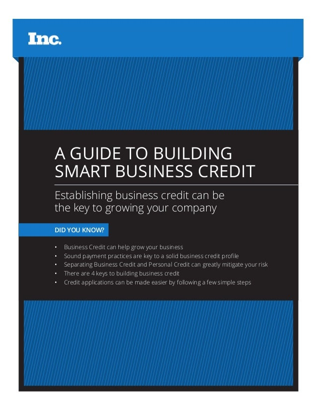 A GUIDE TO BUILDING SMART BUSINESS CREDIT Establishing business credit can be the key to growing your company DID YOU KNOW...