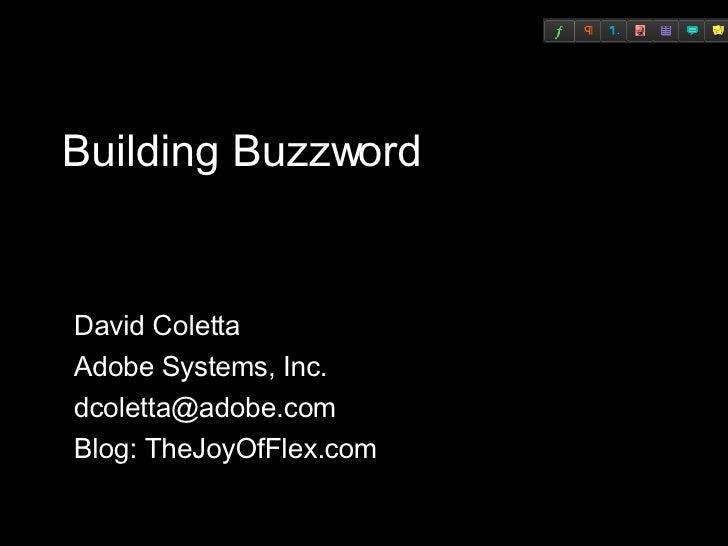 Building Buzzword David Coletta Adobe Systems, Inc. [email_address] Blog: TheJoyOfFlex.com