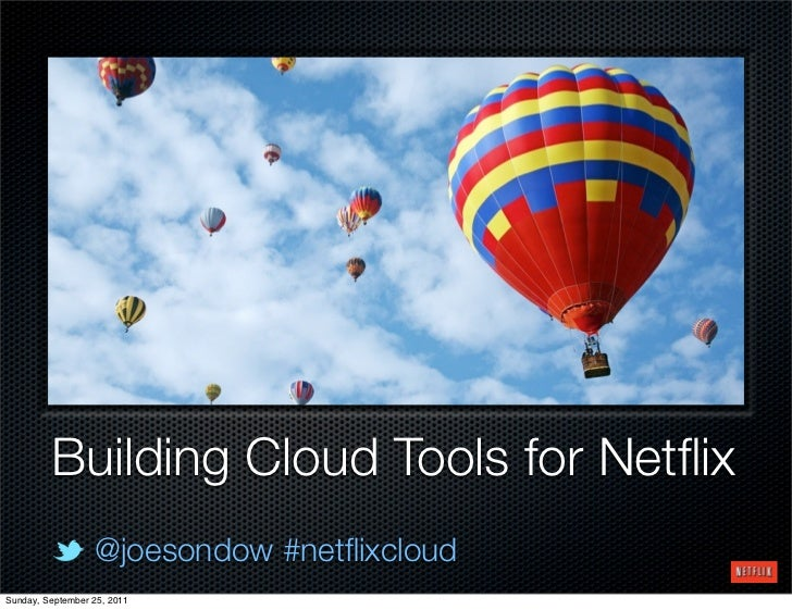 Building Cloud Tools for Netflix                  @joesondow #netflixcloudSunday, September 25, 2011