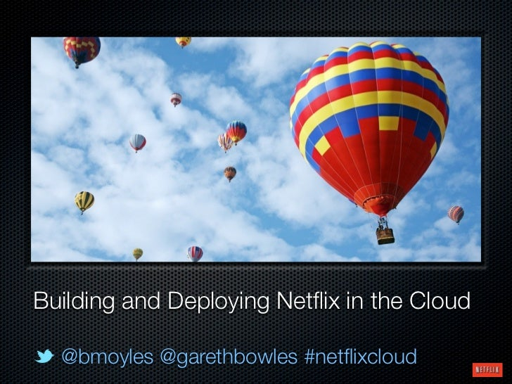 Building and Deploying Netflix in the Cloud  @bmoyles @garethbowles #netflixcloud