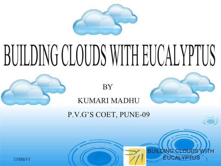07/06/11 BUILDING CLOUDS WITH EUCALYPTUS BY  KUMARI MADHU P.V.G'S COET, PUNE-09 BUILDING CLOUDS WITH EUCALYPTUS