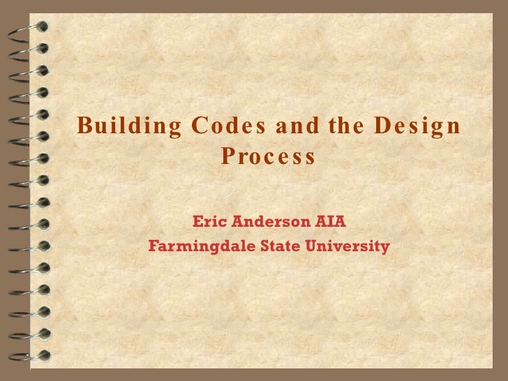 Building Codes and the Design Process Eric Anderson AIA Farmingdale State University