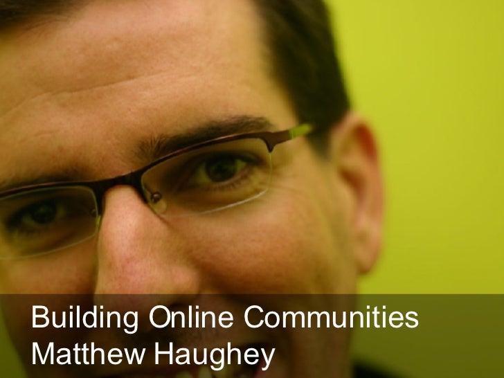 Building Online Communities  Matthew Haughey