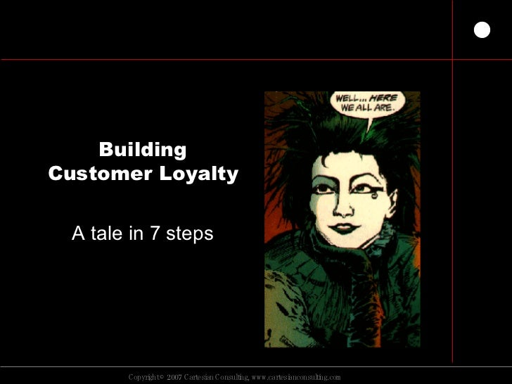 Building Customer Loyalty A tale in 7 steps