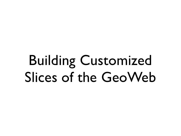 Building Customized Slices of the GeoWeb