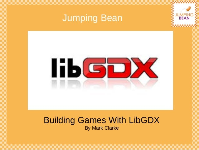 Jumping Bean Building Games With LibGDX By Mark Clarke