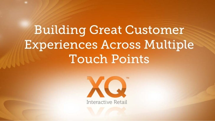 Building Great CustomerExperiences Across Multiple       Touch Points         Interactive Retail