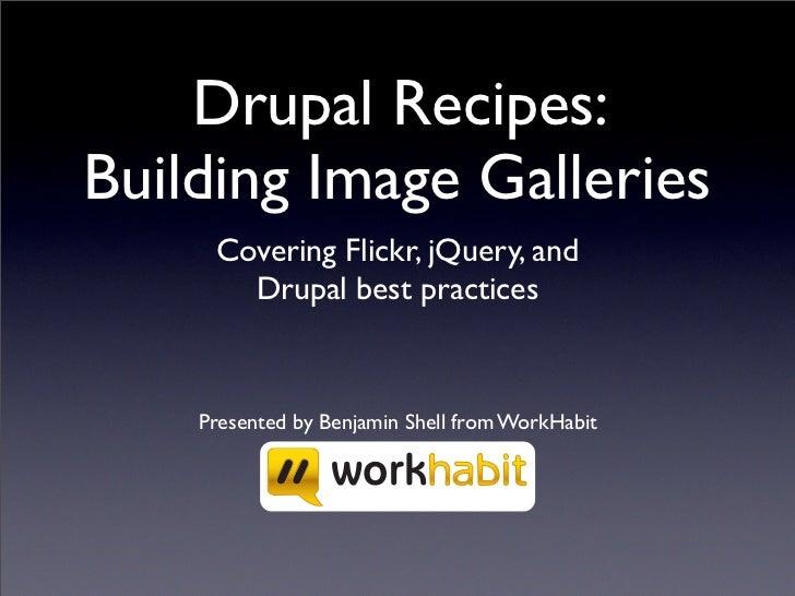 Drupal Recipes: Building Image Galleries      Covering Flickr, jQuery, and        Drupal best practices       Presented by...
