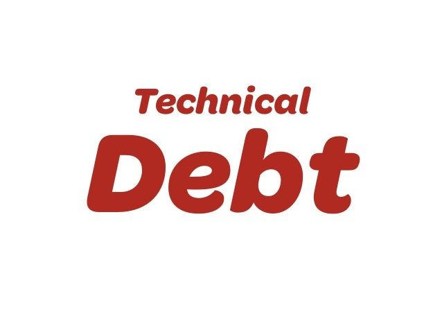 Startups And The Problem Of Technical Debt